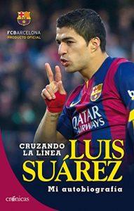 Otra de las autobiografías relevantes dentro de la literatura culé es la de Luis Suárez.
