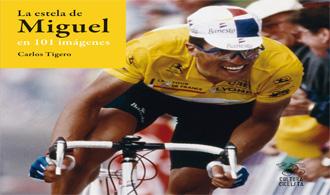 """Portada de """"La estela de Miguel en 101 imágenes"""", de Carlos Tigero: Cultura Ciclista."""