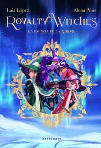 """Portada de Royalty Witches: La esencia de la aurora"""", de Alena Pons."""