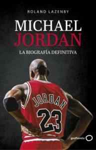"""Portada de """"Michael Jordan: la biografía definitiva"""", de Roland Lazenby: Geoplaneta."""