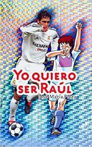 """Portada del libro """"Yo quiero ser Raúl"""", de José María Plaza: SM."""